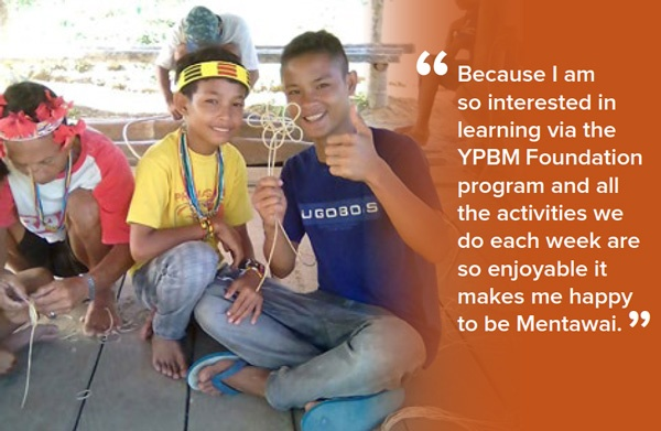 Because I am so interested in learning via the Mentawai (YPBM) Foundation program and all the cultural activities we do each week are so enjoyable it makes me happy to be Mentawai.