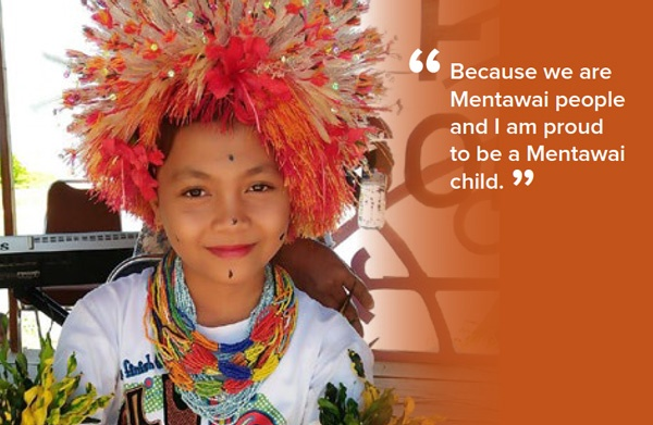 Because we are Mentawai people and I am proud to be a Mentawai child.